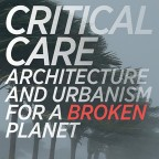 Critical Care. Architecture and Urbanism for a Broken Planet – Buchvorstellung in Berlin