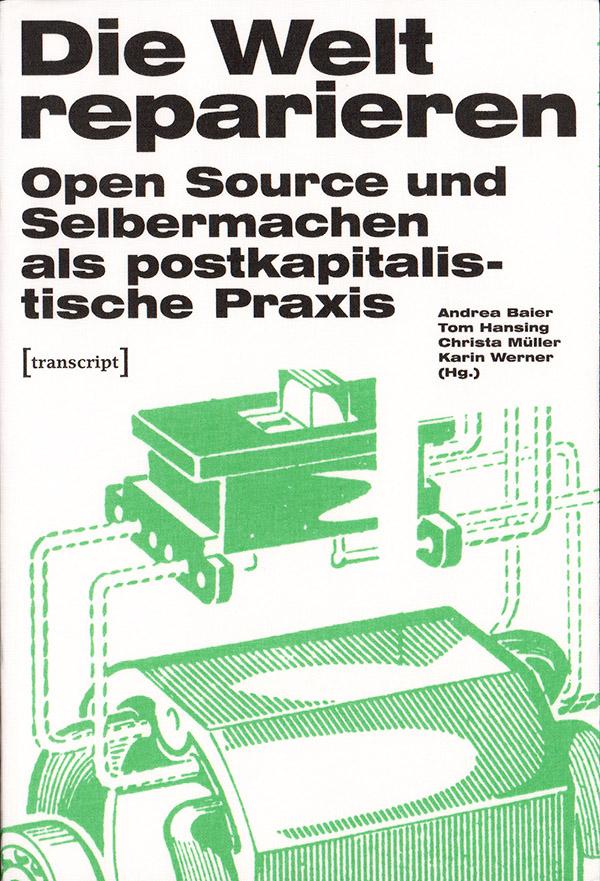 die-welt-reparieren_open-source-und-selbermachen-als-postkapitalistische-praxis_transcript_2016