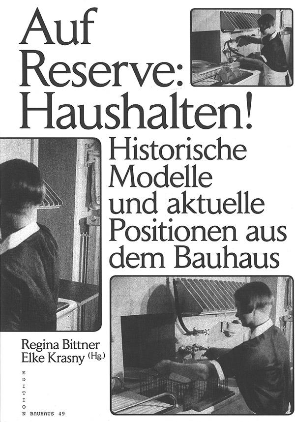 auf-reserve-haushalten_historische-modelle-und-aktuelle-positionen-aus-dem-bauhaus_regina-bittner_elke-krasny_hg_edition-bauhaus-49_2016_