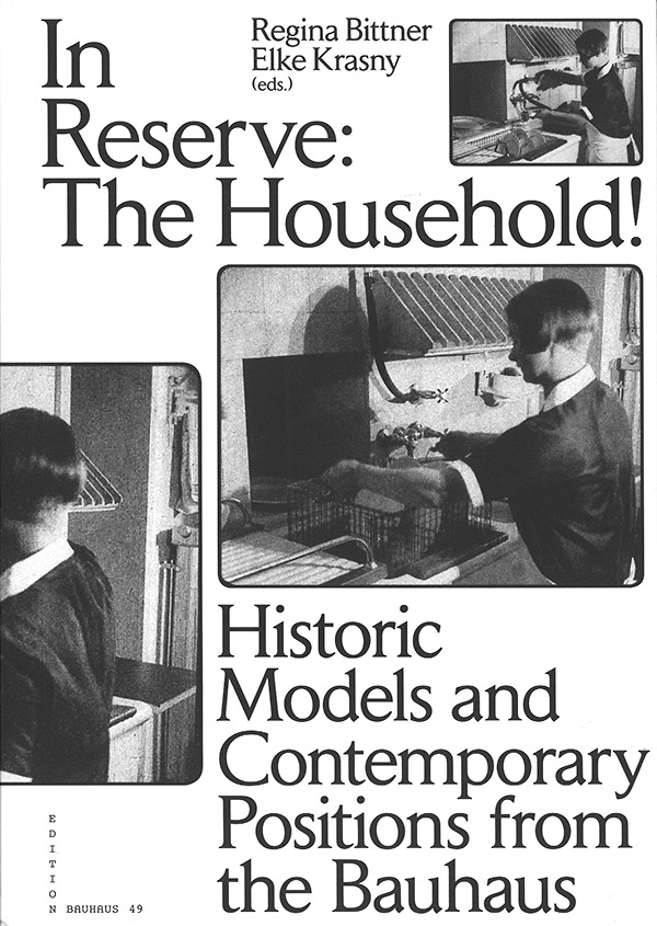 in-reserve-the-household_historic-models-and-contemporary-positions-from-the-bauhaus_regina-bittner_elke-krasny_eds_edition-bauhaus-49_2016_