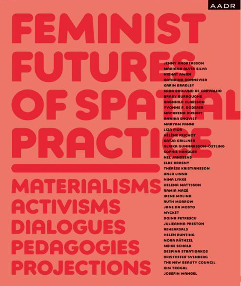 feminist-futures-of-spatial-practice_materialisms-activisms-dialogues-pedagogies-projections_AADR_2017_